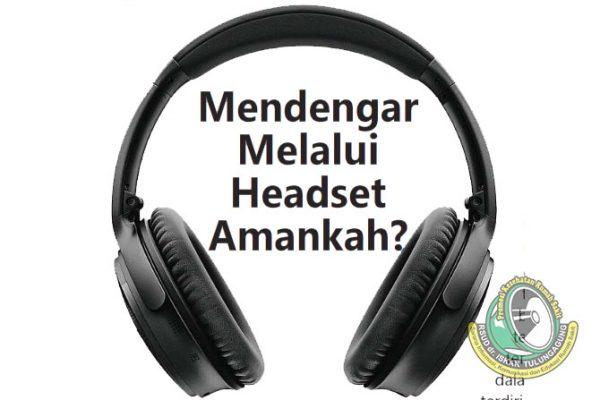 Mendengar Melalui  Headset Amankah?
