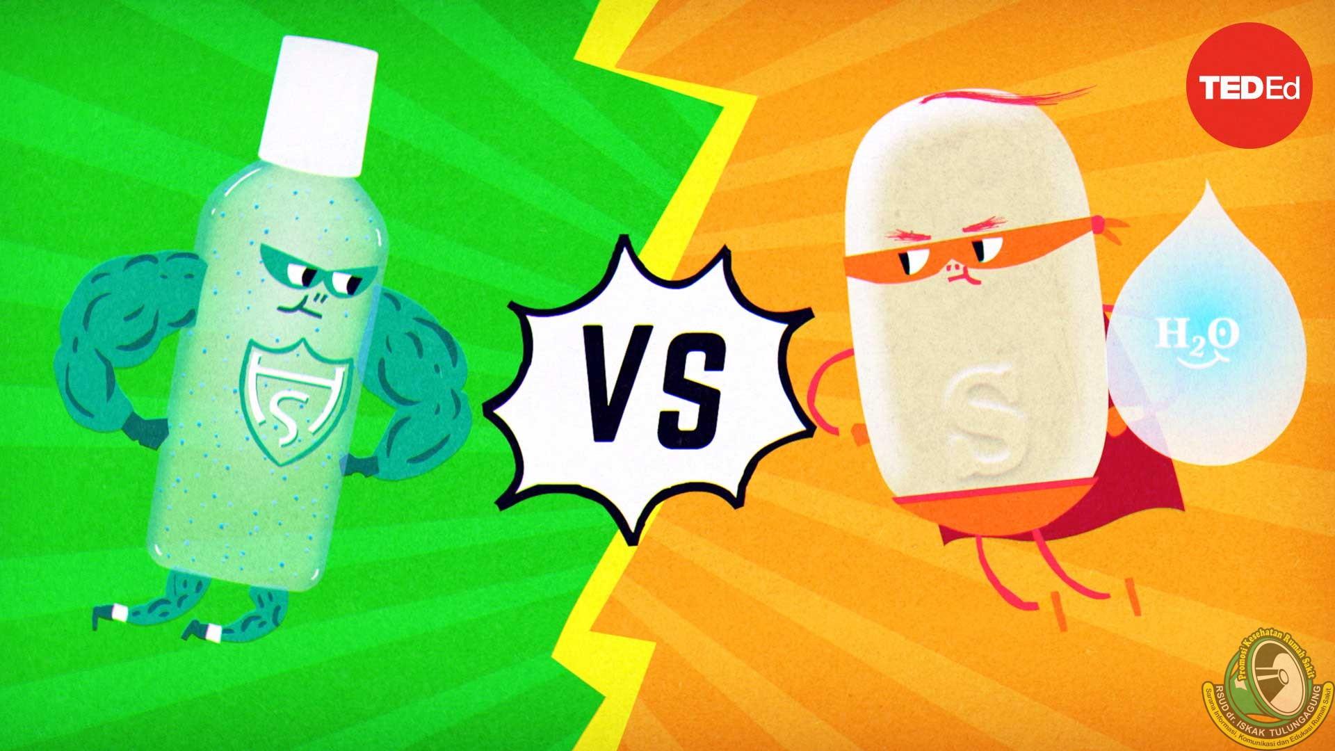 Hand Sanitizer atau Sabun. Mana Yang Lebih Baik?